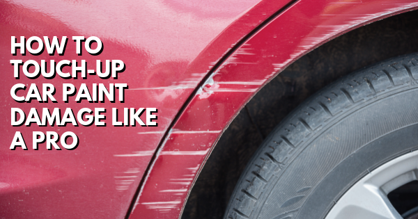 How to Touch-Up Car Paint Damage Like A Pro
