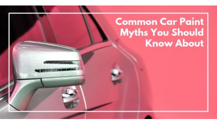 Common Car Paint Myths You Should Know About