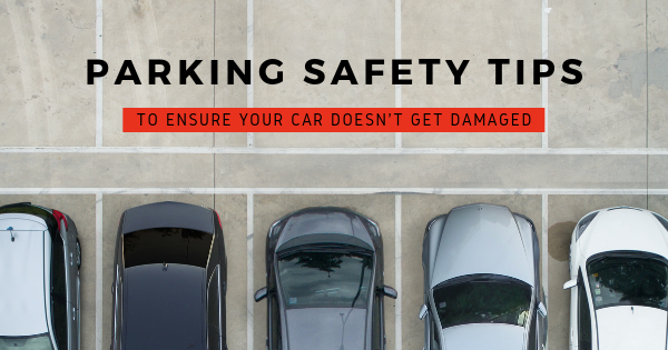 Parking Safety Tips to Ensure Your Car Doesn't Get Damaged
